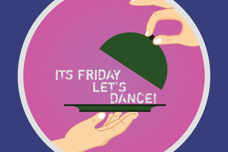 Text sign showing Its Friday Let S Dance. Conceptual photo Invitation to party go to a disco enjoy happy weekend Hu analysis Hands Serving Tray Platter and Lifting the Lid inside Color Circle Banco de Imagens