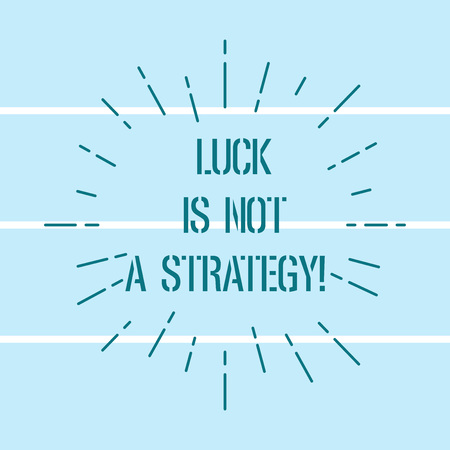 Word writing text Luck Is Not A Strategy. Business concept for It is not being Lucky when planned intentionally Thin Beam Lines Spreading out Dash of Sunburst Radiates on Horizontal Strip Banco de Imagens
