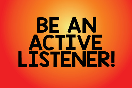 Text sign showing Be An Active Listener. Conceptual photo Pay attention of what showing say to you Be attentive Blank Color Rectangular Shape with Round Light Beam Glowing in Center 写真素材