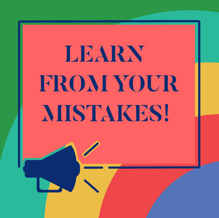 Conceptual hand writing showing Learn From Your Mistakes. Business photo showcasing Take experience and advice from fails errors Megaphone Sound icon Square Loudspeaker Text Space photo