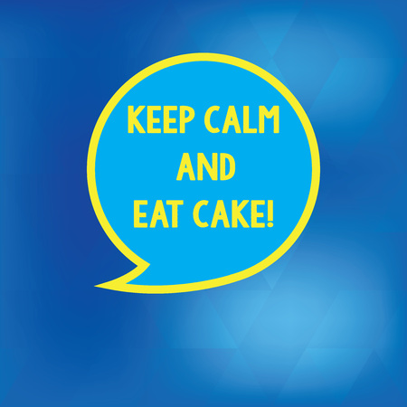 Conceptual hand writing showing Keep Calm And Eat Cake. Business photo showcasing Relax and enjoy eating a sweet food dessert Speech Bubble with Border Empty Text Balloon Dialogue Box