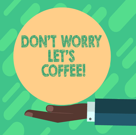 Conceptual hand writing showing Don T Worry Let S Is Coffee. Business photo showcasing A hot beverage always makes you be inspired Hu analysis Hand Offering Solid Color Circle Logo Posters 写真素材