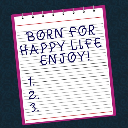 Conceptual hand writing showing Born For Happy Life Enjoy. Business photo text Newborn baby happiness enjoying lifestyle Lined Spiral Color Notepad on Watermark Printed Background