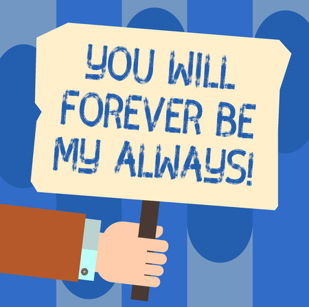 Writing note showing You Will Forever Be My Always. Business photo showcasing Expressing roanalysistic feelings emotions Hu analysis Hand Holding Colored Placard with Stick Text Space