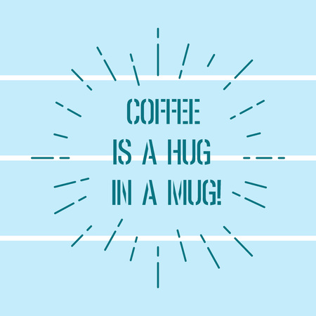 Word writing text Coffee Is A Hug In A Mug. Business concept for Expressing love feelings by giving hot beverages Thin Beam Lines Spreading out Dash of Sunburst Radiates on Horizontal Strip