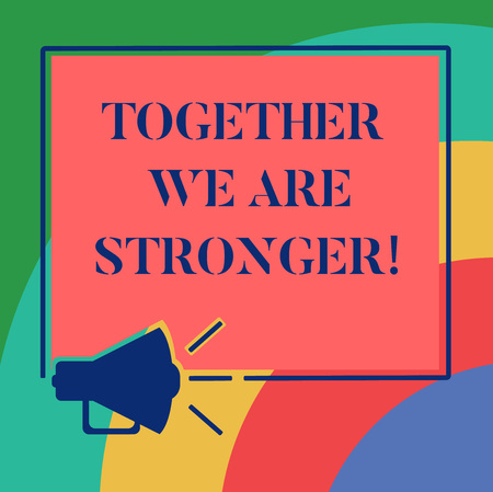 Conceptual hand writing showing Together We Are Stronger. Business photo showcasing Working on a team gives best business results Megaphone Sound icon Square Loudspeaker Text Space photo