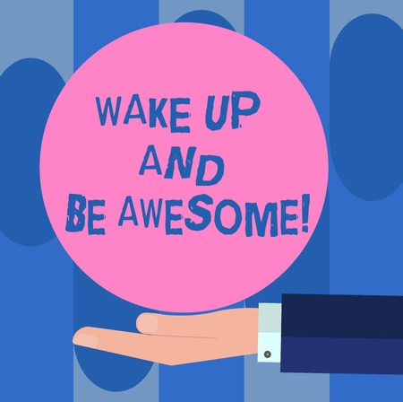 Handwriting text Wake Up And Be Awesome. Concept meaning Rise up and Shine Start the day Right and Bright Hu analysis Hand in Suit Offering Blank Solid Color Circle for Logo Posters Stock Photo