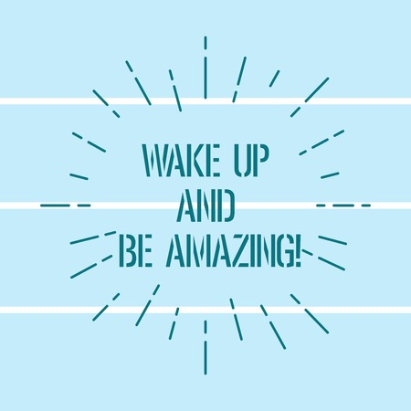 Word writing text Wake Up And Be Amazing. Business concept for Rise up and Shine Start the day Right and Bright Thin Beam Lines Spreading out Dash of Sunburst Radiates on Horizontal Strip