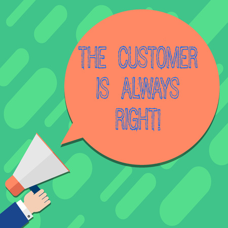 Handwriting text writing The Customer Is Always Right. Concept meaning You have to warranty your clients satisfaction Hu analysis Hand Holding Megaphone Blank Round Color Speech Bubble photo