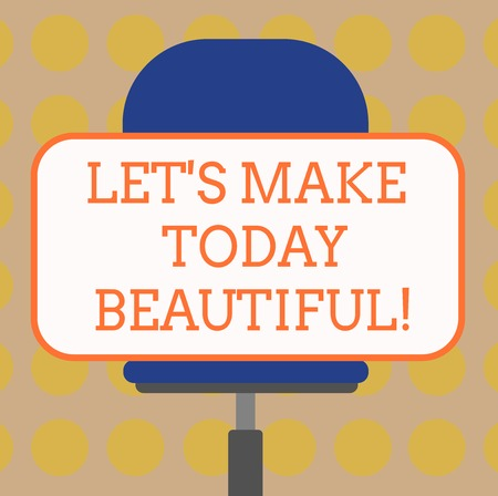 Word writing text Let S Is Make Today Beautiful. Business concept for Have a good wonderful day Inspiration Blank Rectangular Shape Sticker Sitting Horizontally on a Swivel Chair