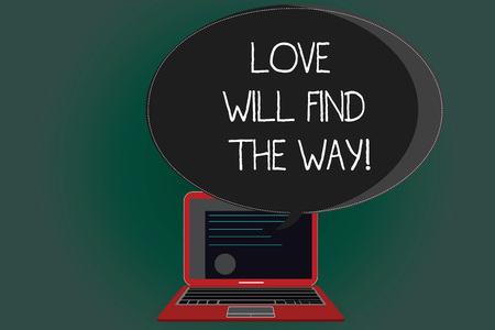 Handwriting text writing Love Will Find The Way. Concept meaning Inspiration motivation roanalysistic feelings emotions Certificate Layout on Laptop Screen and Blank Halftone Color Speech Bubble