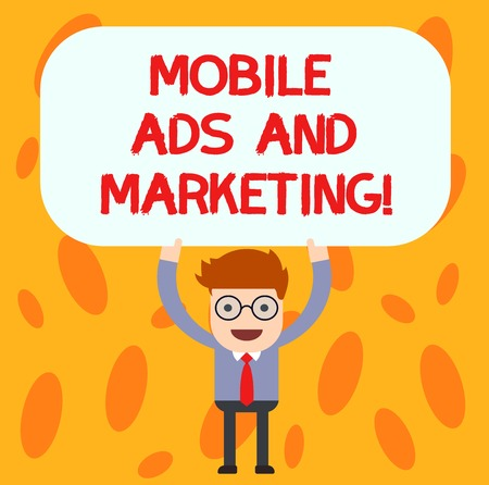 Text sign showing Mobile Ads And Marketing. Conceptual photo Online advertising social media digital promotions Man Standing Holding Above his Head Blank Rectangular Colored Board
