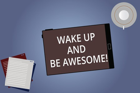 Conceptual hand writing showing Wake Up And Be Awesome. Business photo showcasing Rise up and Shine Start the day Right and Bright Tablet Screen Saucer and Filler Sheets on Color Background