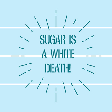 Word writing text Sugar Is A White Death. Business concept for Sweets are dangerous diabetes alert unhealthy foods Thin Beam Lines Spreading out Dash of Sunburst Radiates on Horizontal Strip