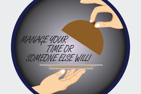 Text sign showing Manage Your Time Or Someone Else Will. Conceptual photo Be the analysisager of your schedule Hu analysis Hands Serving Tray Platter and Lifting the Lid inside Color Circle