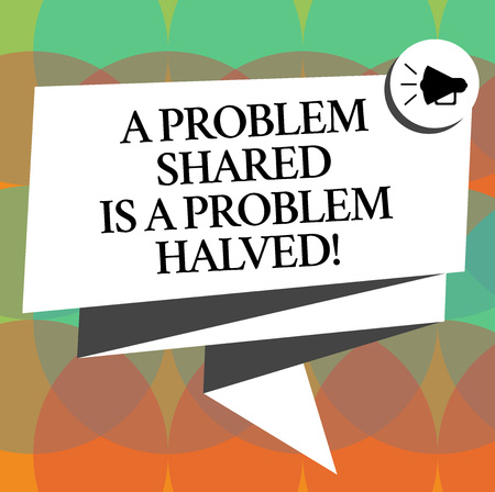 Word writing text A Problem Shared Is A Problem Halved. Business concept for Communication makes things easier Folded 3D Ribbon Sash Megaphone Speech Bubble photo for Celebration