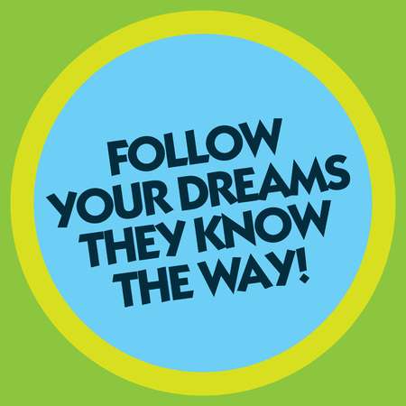 Writing note showing Follow Your Dreams They Know The Way. Business photo showcasing Inspiration motivation to get success Circle with Border Multi Color Round Shape photo with Empty Text Space