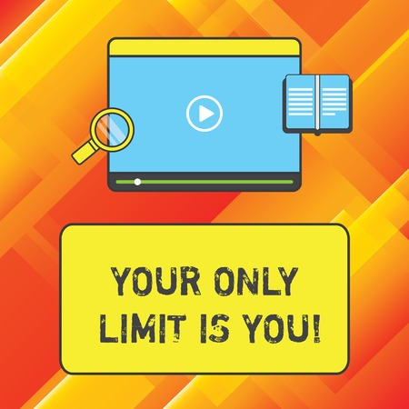 Word writing text Your Only Limit Is You. Business concept for You set your own limitations Motivation to keep going Tablet Video Player Uploading Downloading and Magnifying Glass Text Space