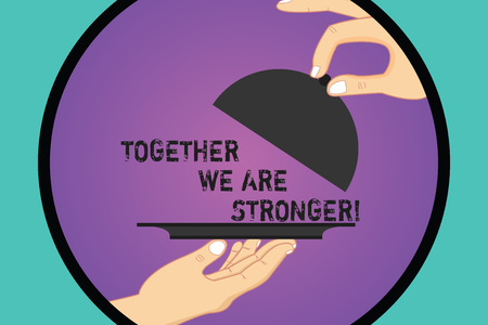 Handwriting text Together We Are Stronger. Concept meaning Working on a team gives best business results Hu analysis Hands Serving Tray Platter and Lifting the Lid inside Color Circle