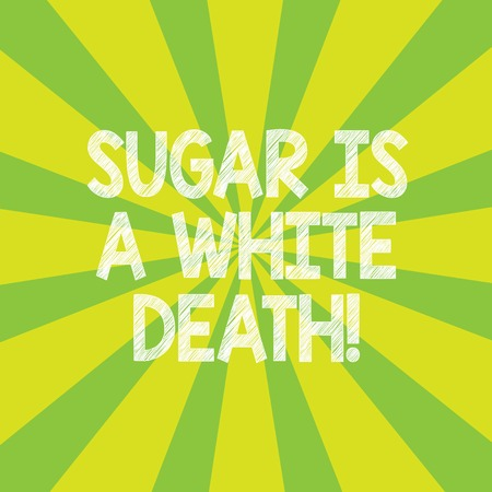Text sign showing Sugar Is A White Death. Conceptual photo Sweets are dangerous diabetes alert unhealthy foods Sunburst photo Two Tone Rays Explosion Effect for Poster Announcement