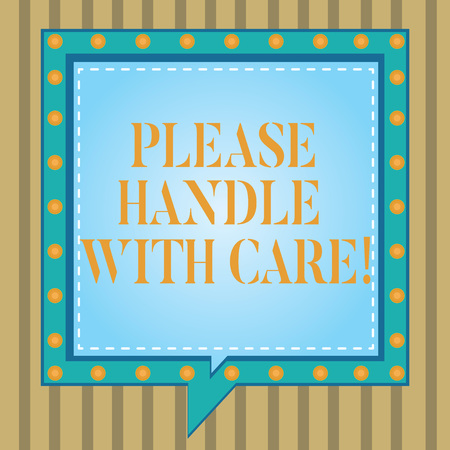 Text sign showing Please Handle With Care. Conceptual photo Fragile be careful during transportation shipping Square Speech Bubbles Inside Another with Broken Lines Circles as Borders