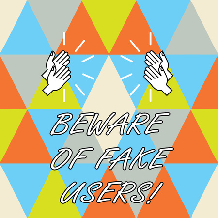 Conceptual hand writing showing Beware Of Fake Users. Business photo showcasing Be aware of safety and danger in online communications Hu analysis Hands Clapping with Sound on Geometrical Shapes Stok Fotoğraf - 113488836