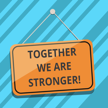Text sign showing Together We Are Stronger. Conceptual photo Working on a team gives best business results Blank Hanging Color Door Window Signage with Reflection String and Tack