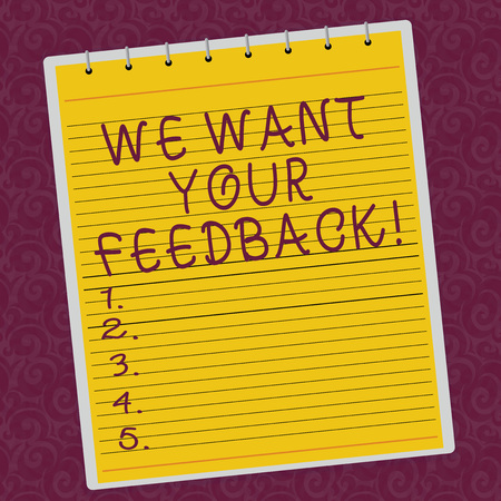 Writing note showing We Want Your Feedback. Business photo showcasing to Improve Perforanalysisce or Product Timely Reaction Lined Spiral Top Color Notepad photo on Watermark Printed Background