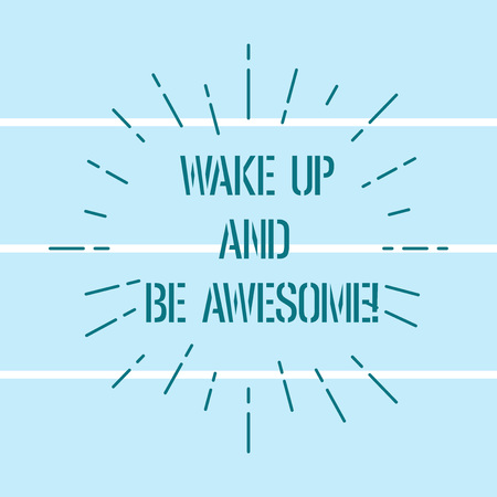 Word writing text Wake Up And Be Awesome. Business concept for Rise up and Shine Start the day Right and Bright Thin Beam Lines Spreading out Dash of Sunburst Radiates on Horizontal Strip