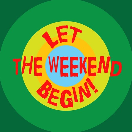 Writing note showing Let The Weekend Begin. Business photo showcasing Start of the end of the week be cheerful enjoy Circles on Top of Another Multi Color Round Shape photo Copy Space