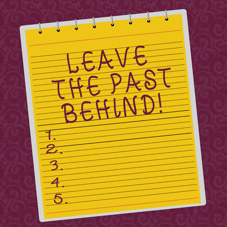 Writing note showing Leave The Past Behind. Business photo showcasing Do not look back always go forward Motivation Lined Spiral Top Color Notepad photo on Watermark Printed Background
