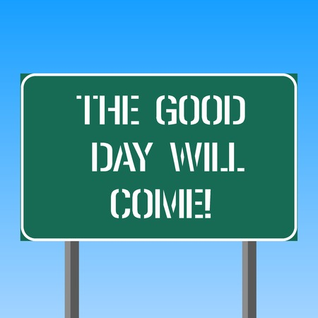 Handwriting text writing The Good Day Will Come. Concept meaning Soon you will have success stay motivated inspired Blank Rectangular Outdoor Color Signpost photo with Two leg and Outline