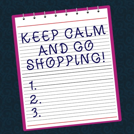 Conceptual hand writing showing Keep Calm And Go Shopping. Business photo text Relax leisure time relaxing by purchasing Lined Spiral Color Notepad on Watermark Printed Background