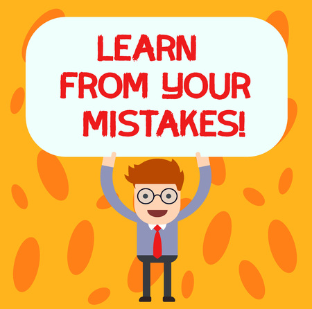 Text sign showing Learn From Your Mistakes. Conceptual photo Take experience and advice from fails errors Man Standing Holding Above his Head Blank Rectangular Colored Board
