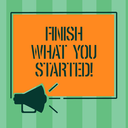 Handwriting text Finish What You Started. Concept meaning Do not stop until accomplish your goals Persistence Megaphone Sound icon Outlines Blank Square Loudspeaker Text Space photo