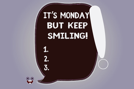 Word writing text It S Monday But Keep Smiling. Business concept for Have a good start of the week day Motivation Blank Color Speech Bubble Outlined with Exclamation Point Monster Face icon