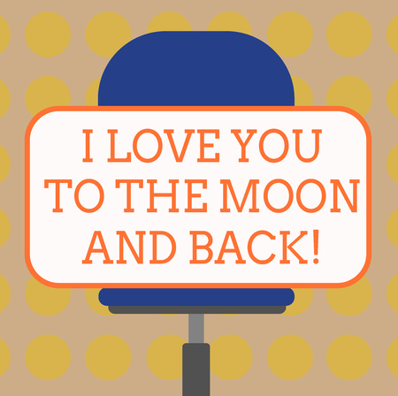 Word writing text I Love You To The Moon And Back. Business concept for Expressing roanalysistic feelings emotions Blank Rectangular Shape Sticker Sitting Horizontally on a Swivel Chair