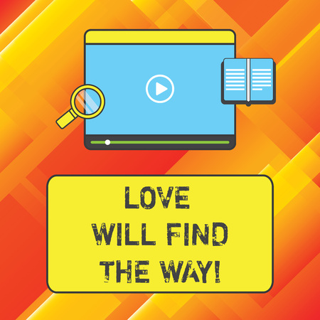Word writing text Love Will Find The Way. Business concept for Inspiration motivation roanalysistic feelings emotions Tablet Video Player Uploading Downloading and Magnifying Glass Text Space