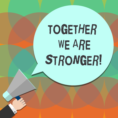 Conceptual hand writing showing Together We Are Stronger. Business photo text Working on a team gives best business results Hu analysis Hand Holding Megaphone Color Speech Bubble