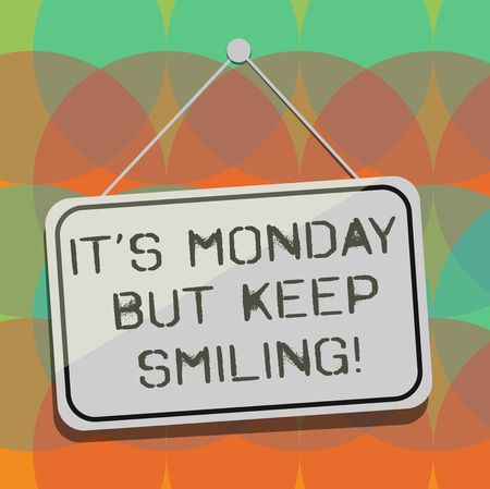 Word writing text It S Monday But Keep Smiling. Business concept for Have a good start of the week day Motivation Blank Hanging Color Door Window Signage with Reflection String and Tack