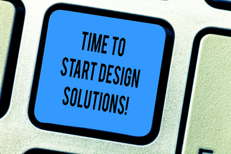 Handwriting text Time To Start Design Solutions. Concept meaning It s is the moment for starting new business Keyboard key Intention to create computer message pressing keypad idea