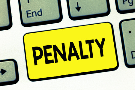 Word writing text Penalty. Business concept for Punishment imposed for breaking a law rule or contract Sports term.