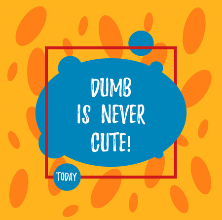 Text sign showing Dumb Is Never Cute. Conceptual photo To be stupid ignorant is never an attractive feature Asymmetrical Blank Oval photo Abstract Shape inside a Square Outline