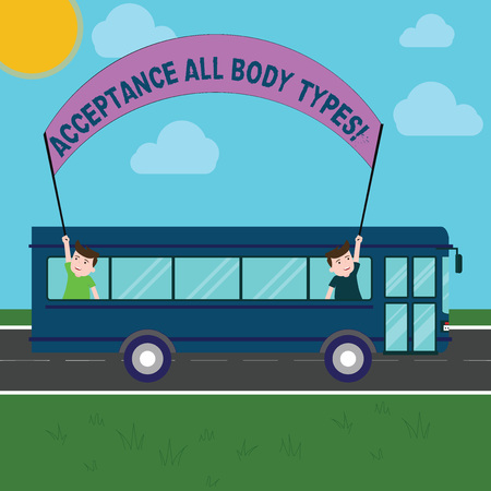 Conceptual hand writing showing Acceptance All Body Types. Business photo showcasing Selfesteem do not judge showing for their look Two Kids Inside School Bus Holding Out Banner with Stick