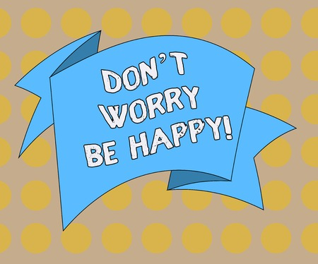 Word writing text Don T Worry Be Happy. Business concept for Cheerful be positive relaxed inspired motivated Folded 3D Ribbon Strip Solid Color Blank Sash photo for Celebration