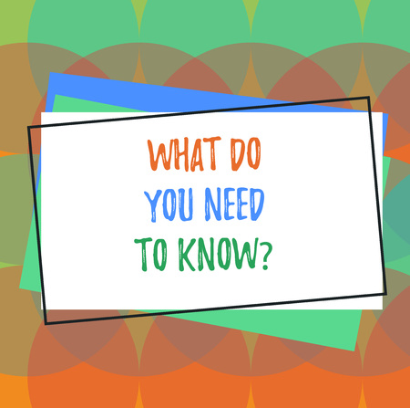 Text sign showing What Do You Need To Knowquestion. Conceptual photo Tell us things for learning Knowledge Pile of Blank Rectangular Outlined Different Color Construction Paper