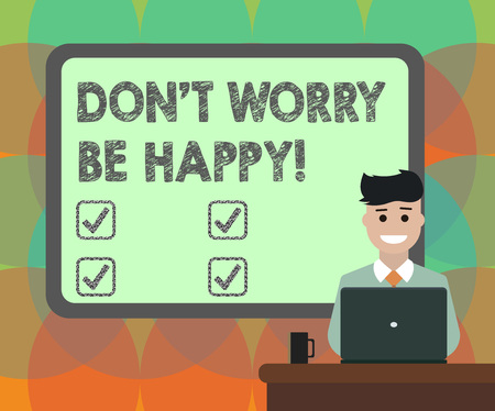 Word writing text Don T Worry Be Happy. Business concept for Cheerful be positive relaxed inspired motivated Blank Bordered Board behind Man Sitting Smiling with Laptop Mug on Desk