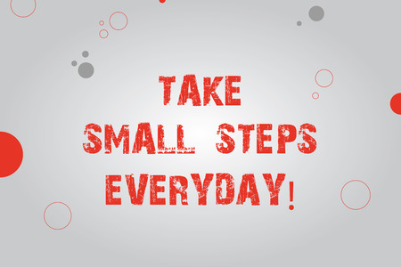 Text sign showing Take Small Steps Everyday. Conceptual photo Step by step you can reach all your goals Blank Rectangle with Round Light Beam in Center and Various Size Circles