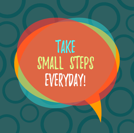 Writing note showing Take Small Steps Everyday. Business photo showcasing Step by step you can reach all your goals Blank Speech Bubble photo and Stack of Transparent Circle Overlapping Stock Photo