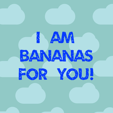 Word writing text I Am Bananas For You. Business concept for To be crazy for someone in loved happy emotion Blue Sky Clouds Floating Repeat Blank Space for Poster Presentation Cards